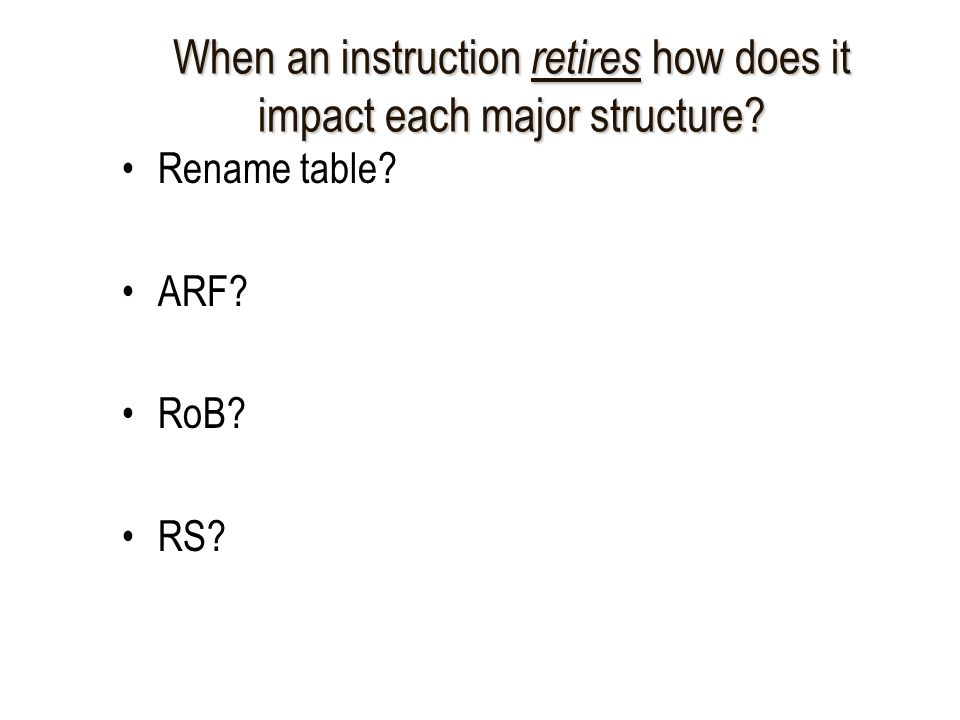 When an instruction retires how does it impact each major structure Rename table ARF RoB RS