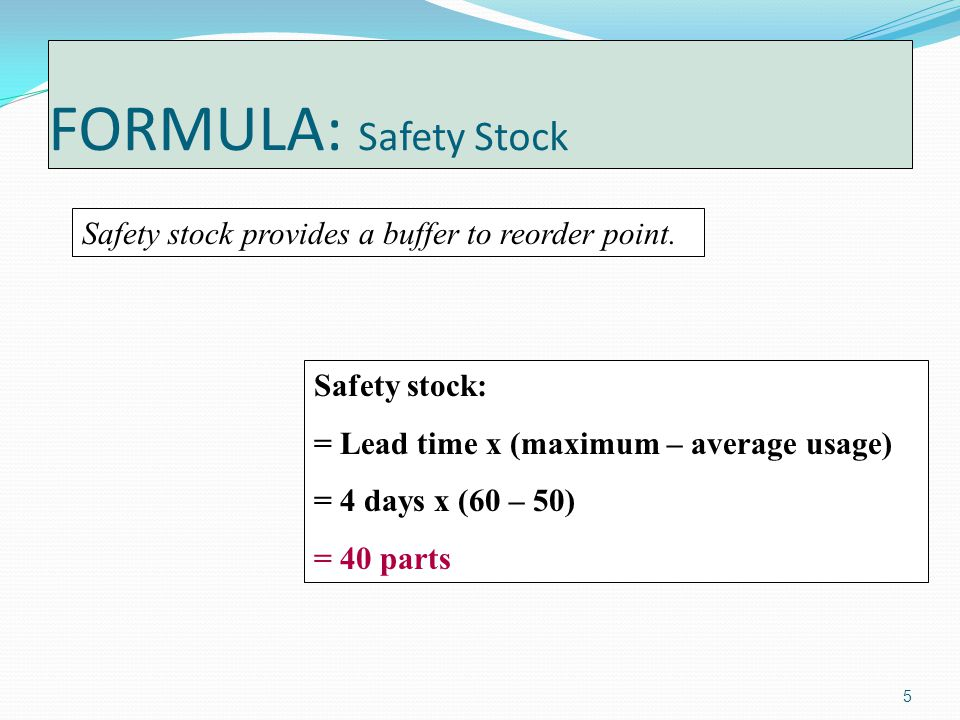 5 FORMULA: Safety Stock Safety stock provides a buffer to reorder point.