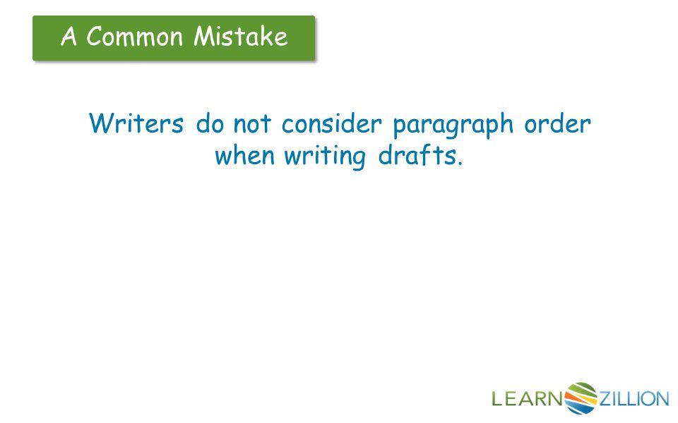 A Common Mistake Writers do not consider paragraph order when writing drafts.