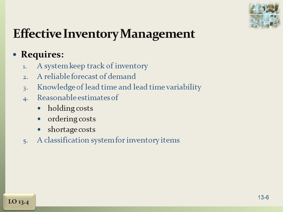 13-6 Requires: 1.A system keep track of inventory 2.