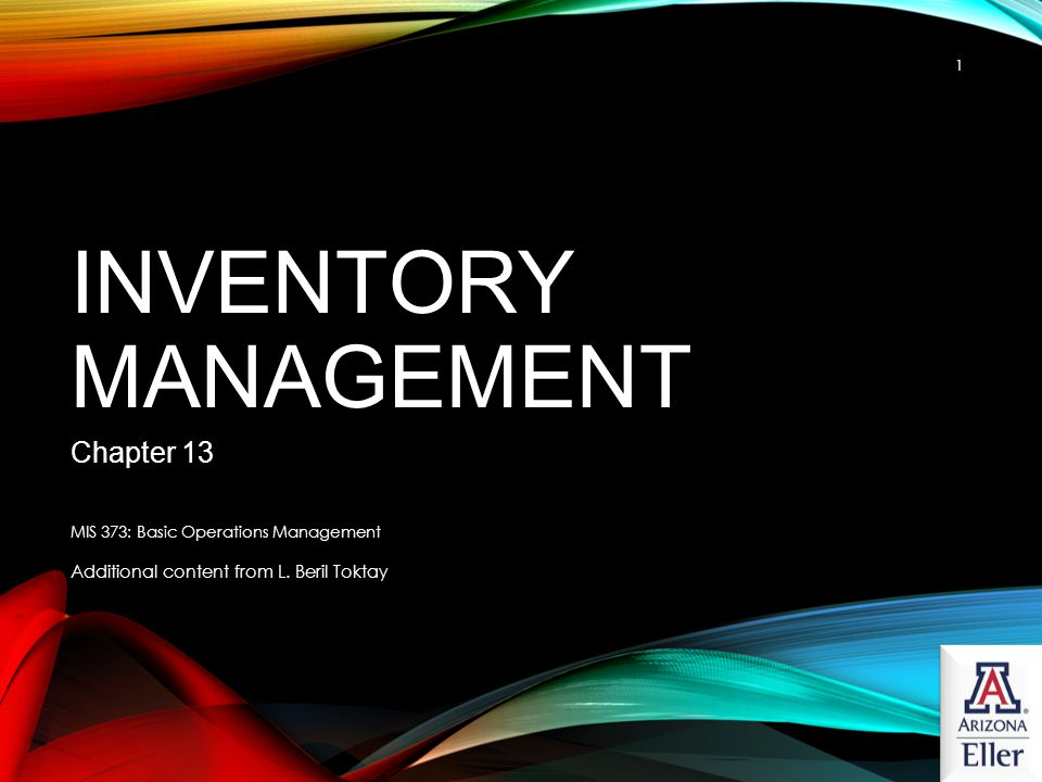 INVENTORY MANAGEMENT Management has two basic functions concerning inventory: 1.Establish a system for tracking items in inventory 2.Make decisions about When to order How much to order MIS 373: Basic Operations Management12
