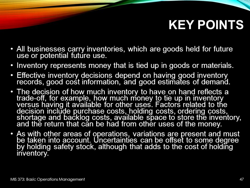 KEY POINTS All businesses carry inventories, which are goods held for future use or potential future use. Inventory represents money that is tied up i