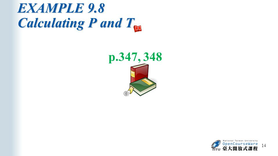 EXAMPLE 9.8 Calculating P and T 14 p.347, 348