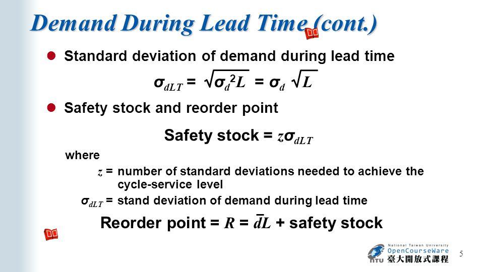 Demand During Lead Time (cont.) 5 σ dLT = σ d 2 L = σ d L Safety stock and reorder point Safety stock = z σ dLT where z =number of standard deviations