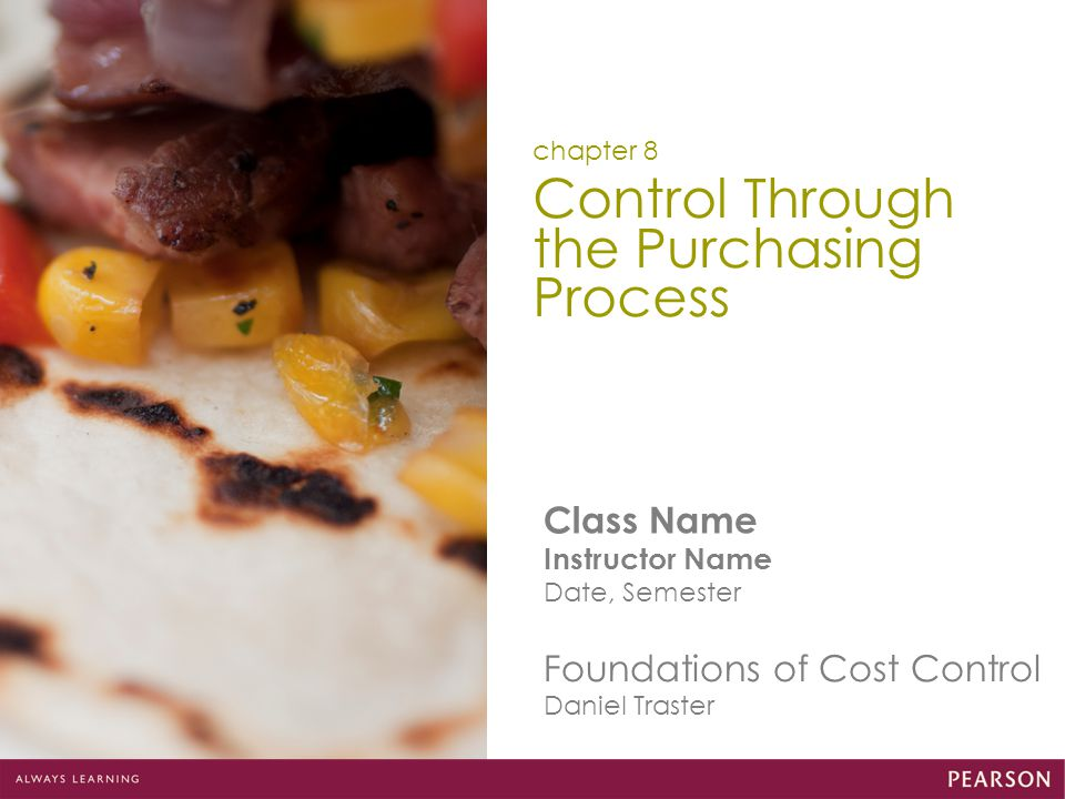 Class Name Instructor Name Date, Semester Foundations of Cost Control Daniel Traster Control Through the Purchasing Process chapter 8