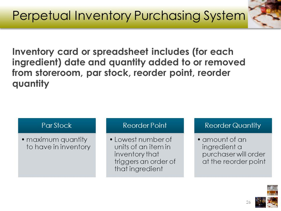 Perpetual Inventory Purchasing System Inventory card or spreadsheet includes (for each ingredient) date and quantity added to or removed from storeroo