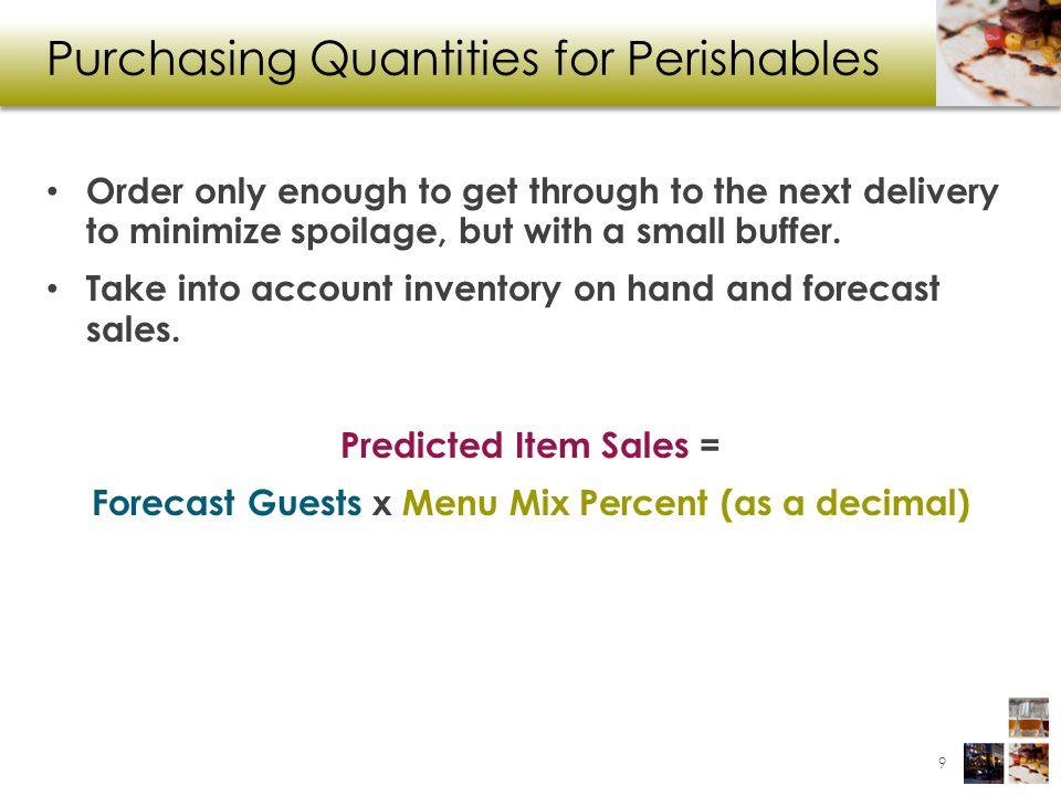 Example 8a Item Sales = Forecast Guests X Menu Mix % = 210 X 0.07 = 14.7 10 A restaurant forecasts 210 guests.