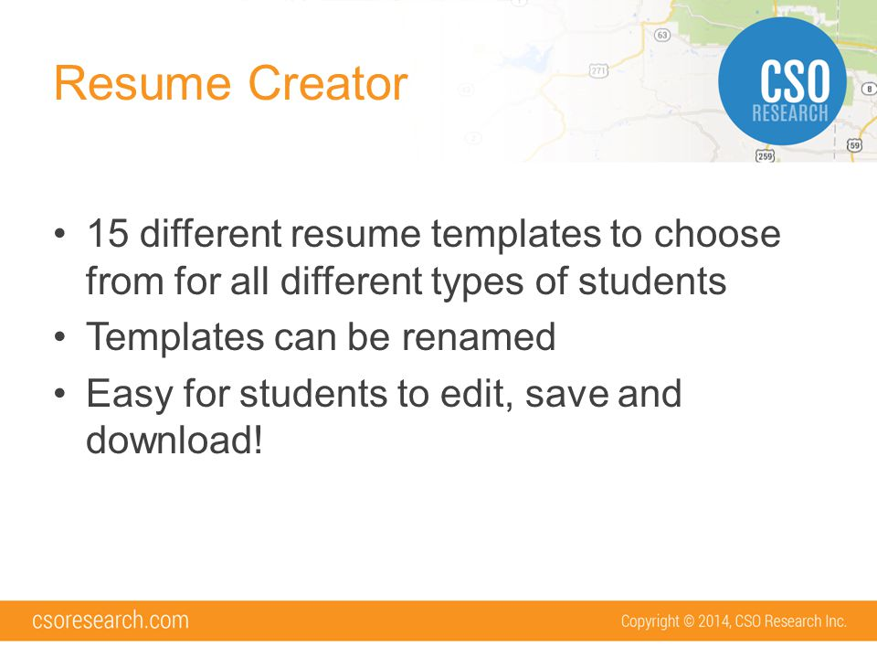 Resume Creator 15 different resume templates to choose from for all different types of students Templates can be renamed Easy for students to edit, save and download!