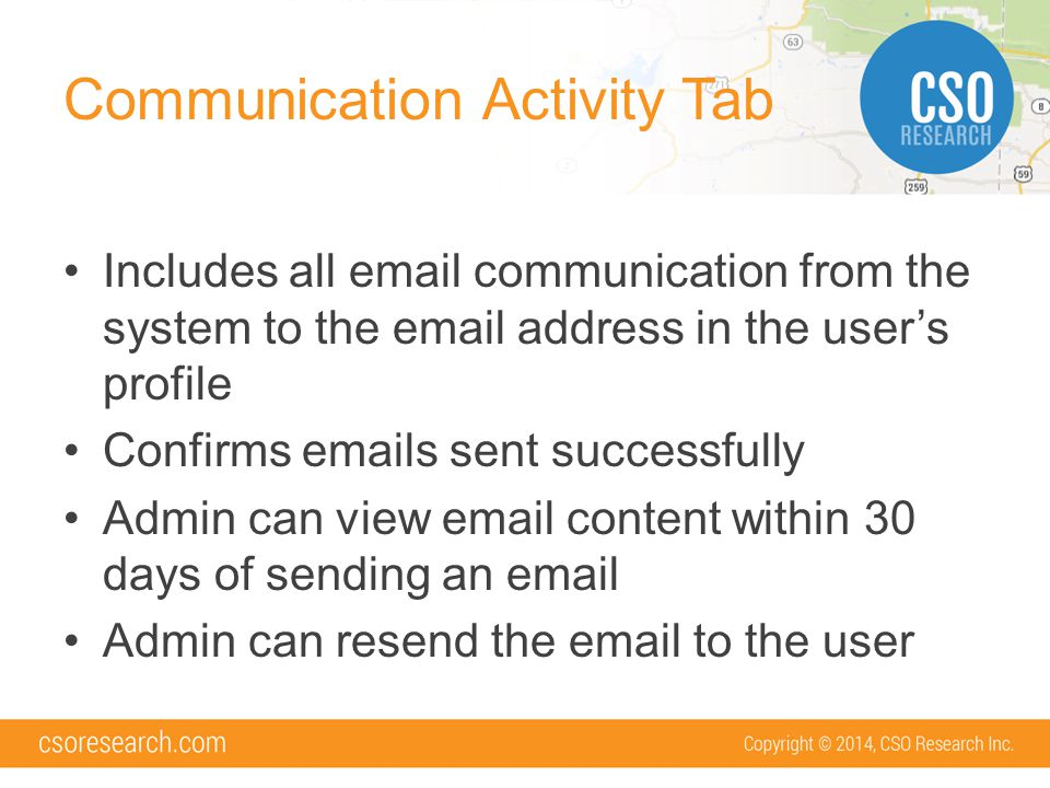 Communication Activity Tab Includes all email communication from the system to the email address in the user's profile Confirms emails sent successfully Admin can view email content within 30 days of sending an email Admin can resend the email to the user