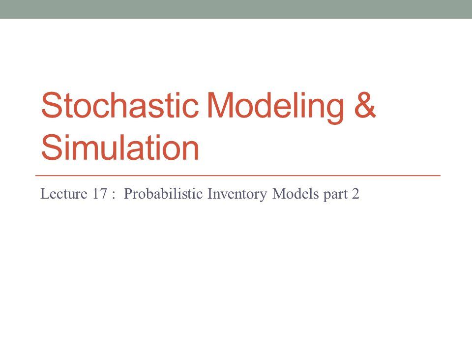 Stochastic Modeling & Simulation Lecture 17 : Probabilistic Inventory Models part 2