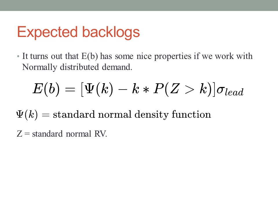 Expected backlogs It turns out that E(b) has some nice properties if we work with Normally distributed demand.