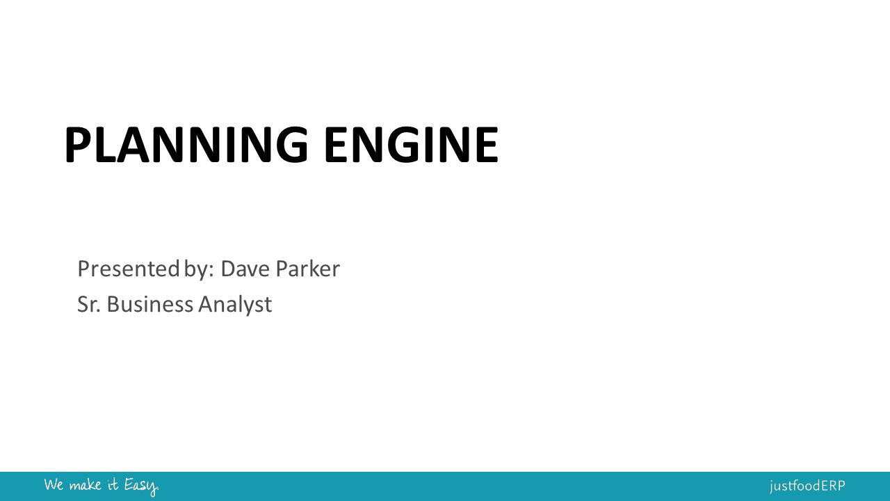 PLANNING ENGINE Presented by: Dave Parker Sr. Business Analyst
