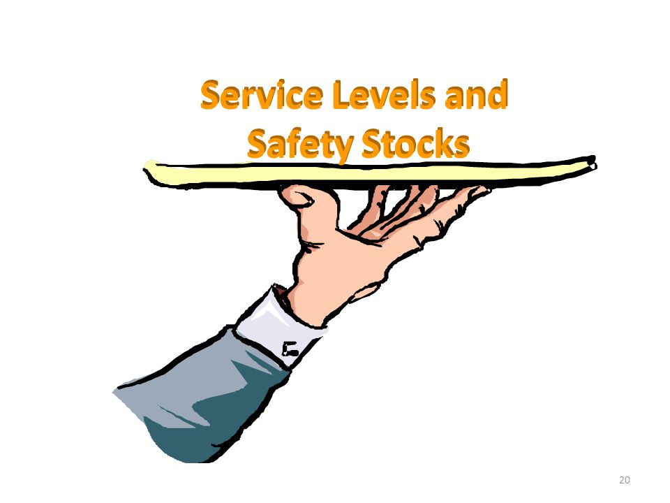 20 Service Levels and Safety Stocks Service Levels and Safety Stocks