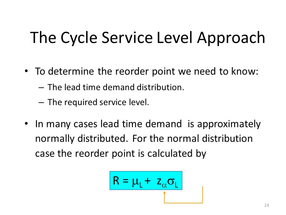 24 To determine the reorder point we need to know: – The lead time demand distribution.
