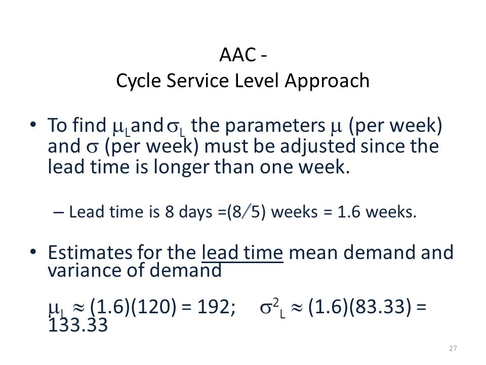 27 To find  L and  L the parameters  (per week) and  (per week)  must be adjusted since the lead time is longer than one week.