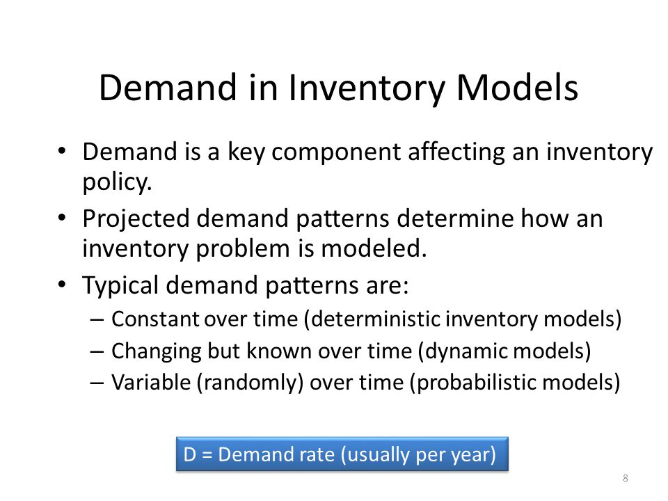 8 Demand is a key component affecting an inventory policy.