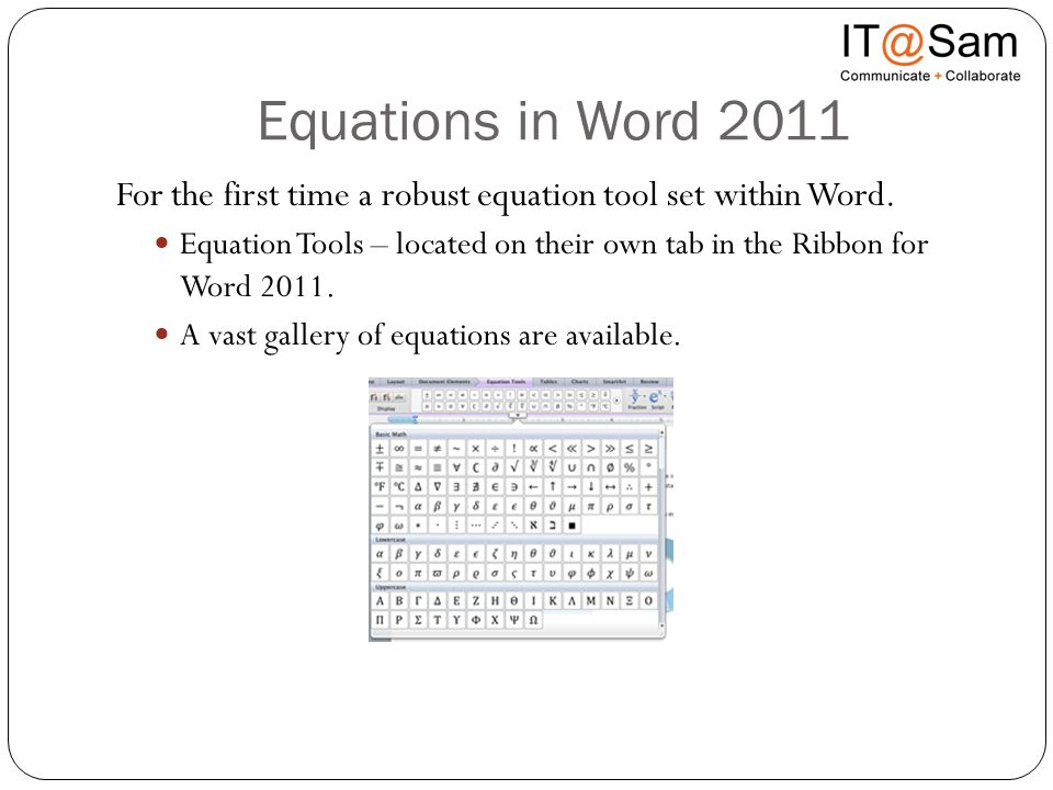 Equations in Word 2011 For the first time a robust equation tool set within Word. Equation Tools – located on their own tab in the Ribbon for Word 201