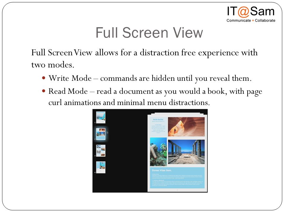 Full Screen View Full Screen View allows for a distraction free experience with two modes. Write Mode – commands are hidden until you reveal them. Rea