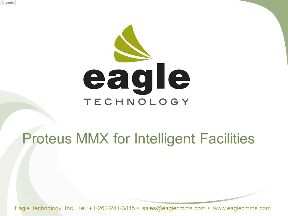 Proteus MMX for Intelligent Facilities Eagle Technology, Inc. Tel: +1-262-241-3845 sales@eaglecmms.com www.eaglecmms.com