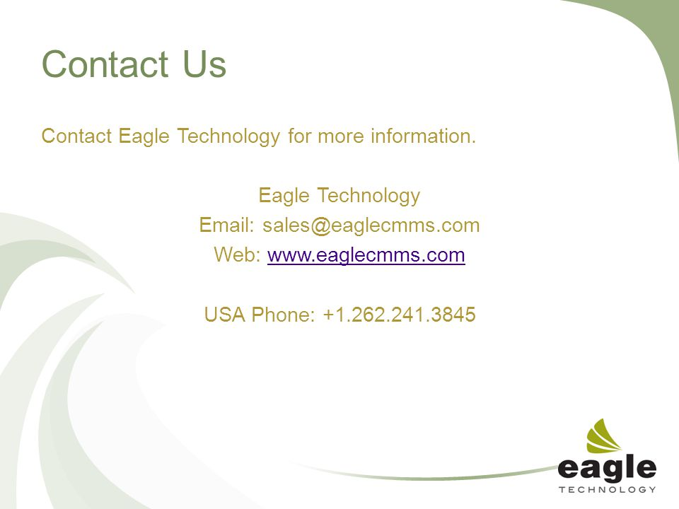 Contact Us Contact Eagle Technology for more information. Eagle Technology Email: sales@eaglecmms.com Web: www.eaglecmms.comwww.eaglecmms.com USA Phon