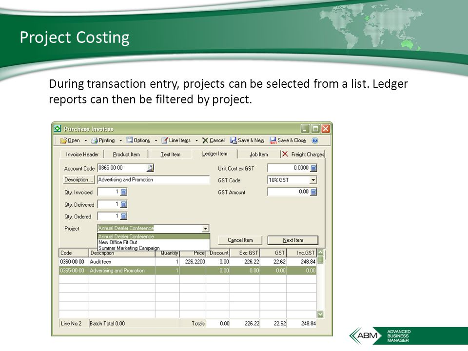 Project Costing During transaction entry, projects can be selected from a list.