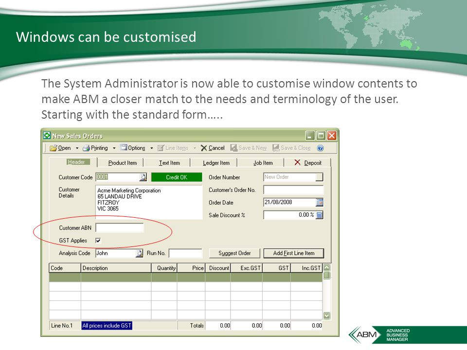 Windows can be customised The System Administrator is now able to customise window contents to make ABM a closer match to the needs and terminology of the user.