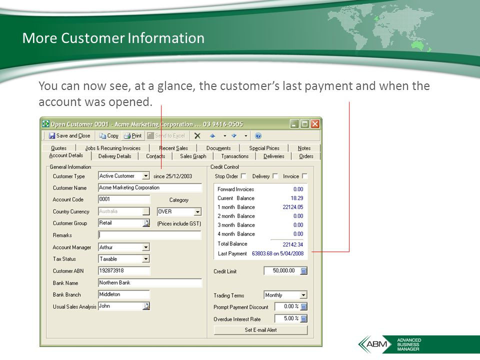 More Customer Information You can now see, at a glance, the customer's last payment and when the account was opened.