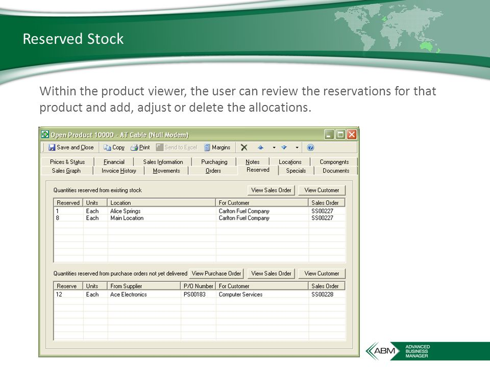 Reserved Stock Within the product viewer, the user can review the reservations for that product and add, adjust or delete the allocations.