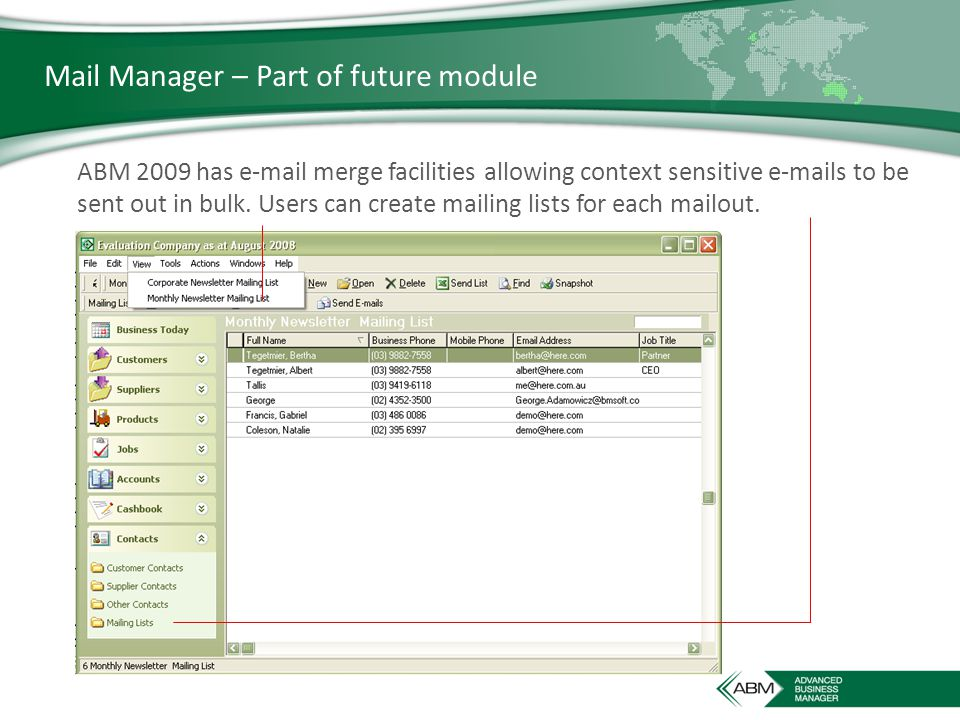 Mail Manager – Part of future module ABM 2009 has e-mail merge facilities allowing context sensitive e-mails to be sent out in bulk.