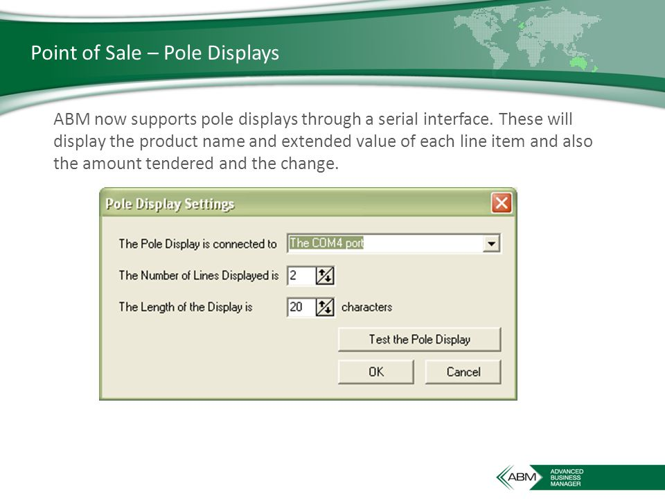 Point of Sale – Pole Displays ABM now supports pole displays through a serial interface.