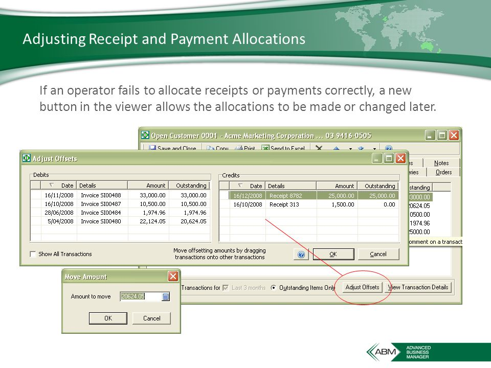 Adjusting Receipt and Payment Allocations If an operator fails to allocate receipts or payments correctly, a new button in the viewer allows the allocations to be made or changed later.