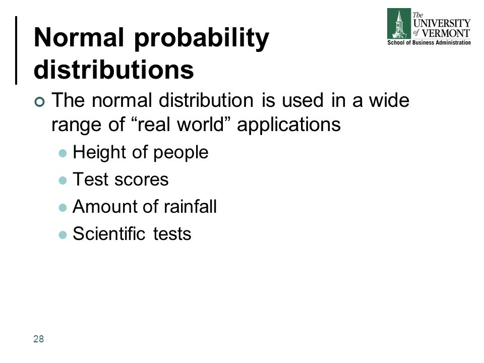 """Normal probability distributions The normal distribution is used in a wide range of """"real world"""" applications Height of people Test scores Amount of r"""