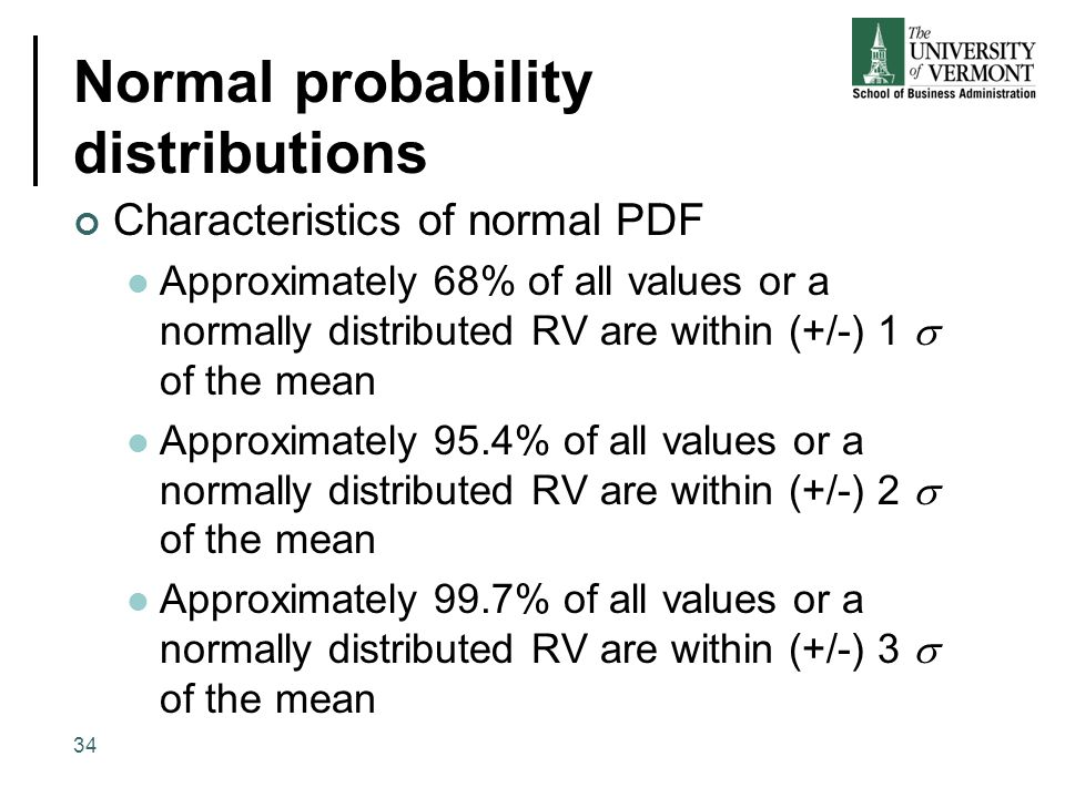 Normal probability distributions Characteristics of normal PDF Approximately 68% of all values or a normally distributed RV are within (+/-) 1  of th