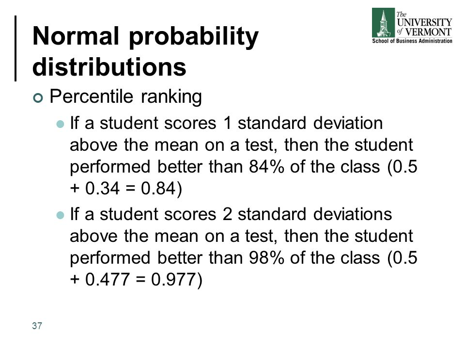 Normal probability distributions Percentile ranking If a student scores 1 standard deviation above the mean on a test, then the student performed bett