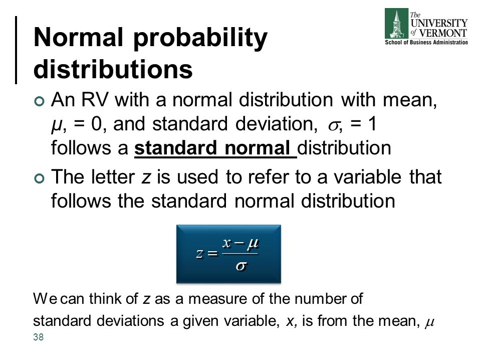 Normal probability distributions An RV with a normal distribution with mean, µ, = 0, and standard deviation, , = 1 follows a standard normal distribu