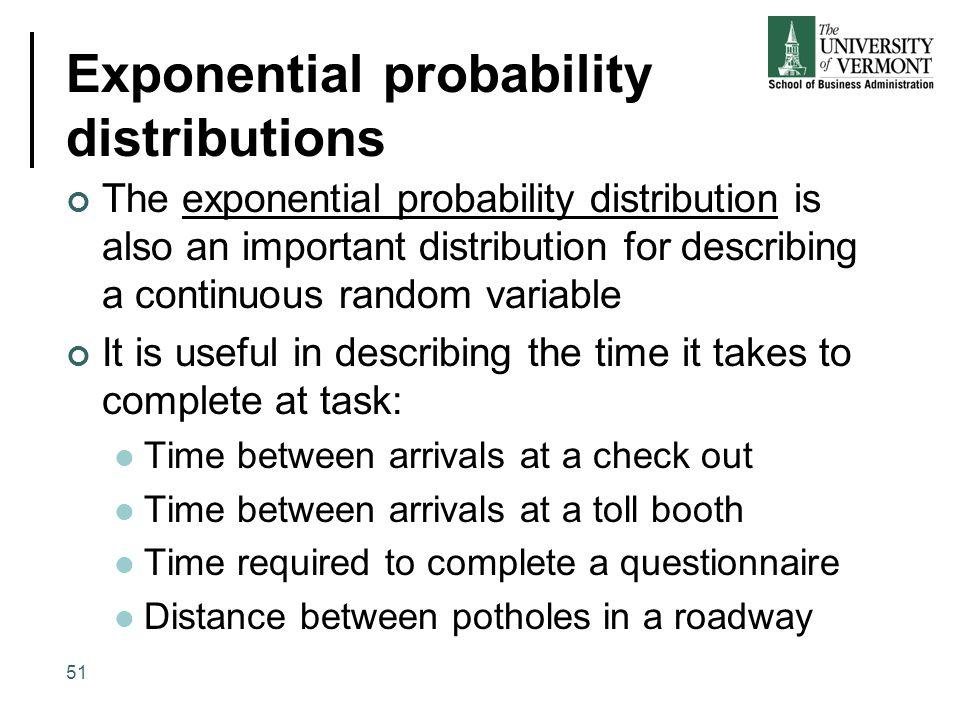 Exponential probability distributions The exponential probability distribution is also an important distribution for describing a continuous random va