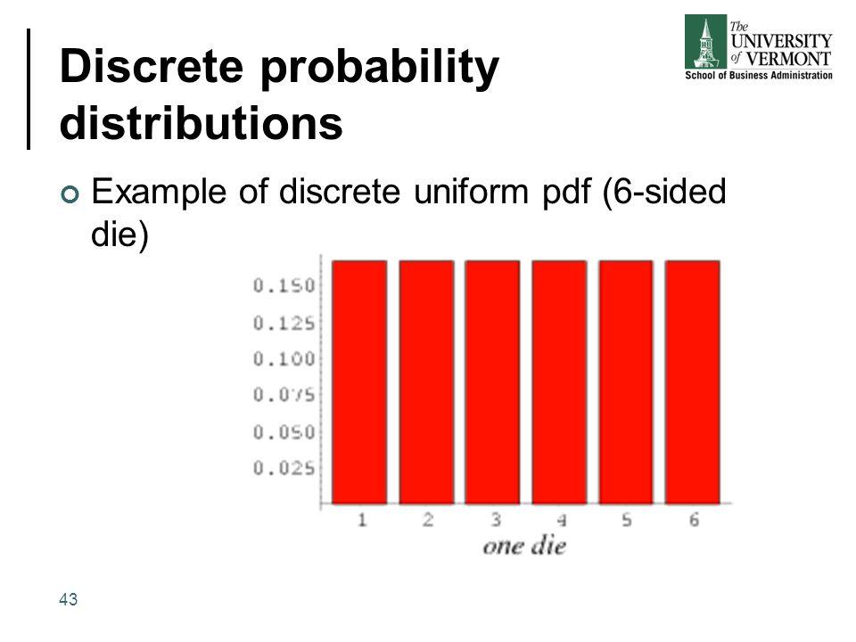Discrete probability distributions Example of discrete uniform pdf (6-sided die) 43
