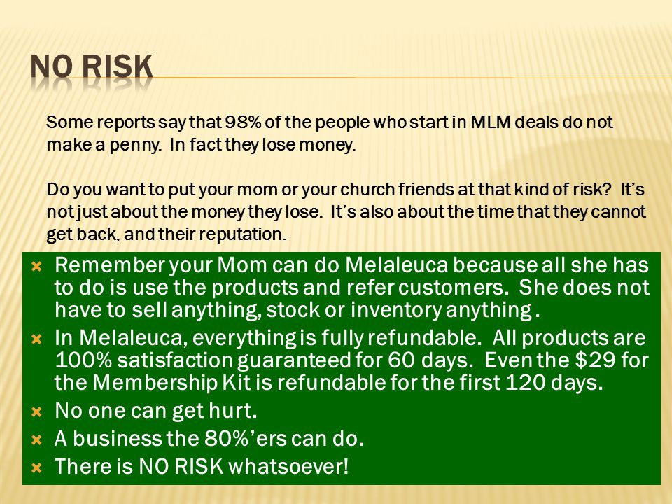  Remember your Mom can do Melaleuca because all she has to do is use the products and refer customers.
