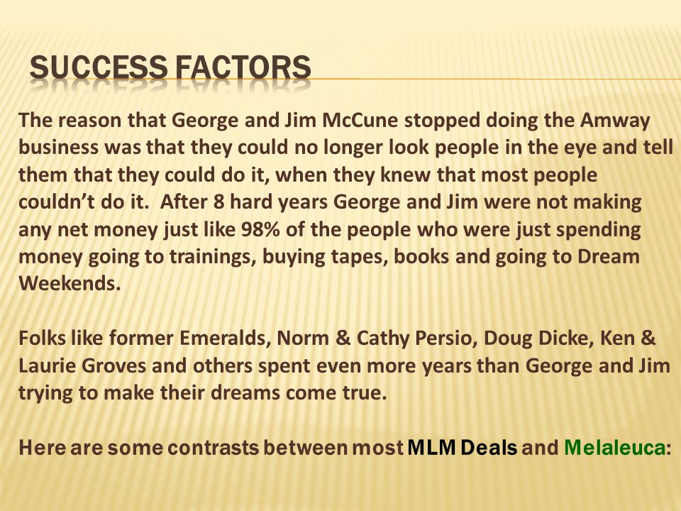  Melaleuca is in their 25 th year and well over 90% of the people in North America still have never heard of it.