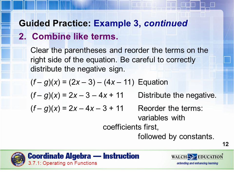 Guided Practice: Example 3, continued 2.Combine like terms. Clear the parentheses and reorder the terms on the right side of the equation. Be careful