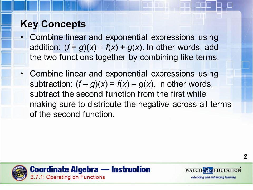 Key Concepts, continued Combine linear and exponential expressions using multiplication: (f g)(x) = f(x) g(x).