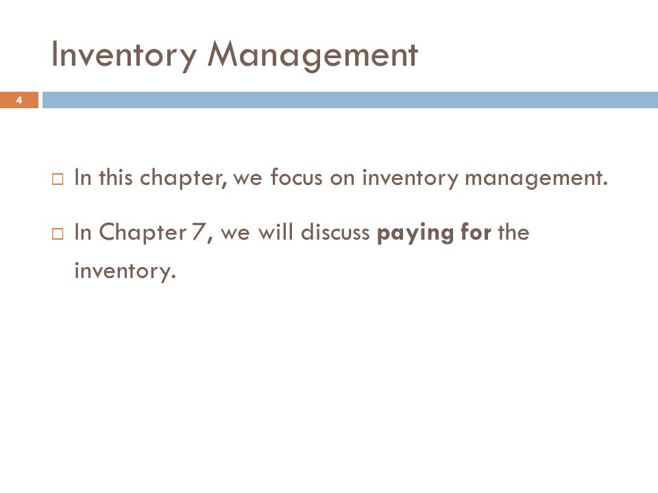 Inventory Management 4  In this chapter, we focus on inventory management.