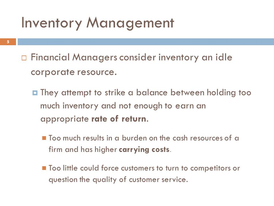 Monitoring Inventory Balances 26  Once the inventory policy has been established, it must be continually monitored:  Inventory Control Systems Inventory updated at point-of-sale  Inventory Turnover Approach Ratio analysis Inventory Turnover Ratio Days Inventory Held  Balance Fraction Approach Develop monthly balance fractions based on the proportion of items remaining in inventory from a given month's purchase.
