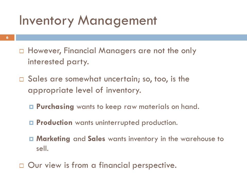Reducing Inventory Investment 27  Once thought of as an asset, modern theory considers inventory a liability.