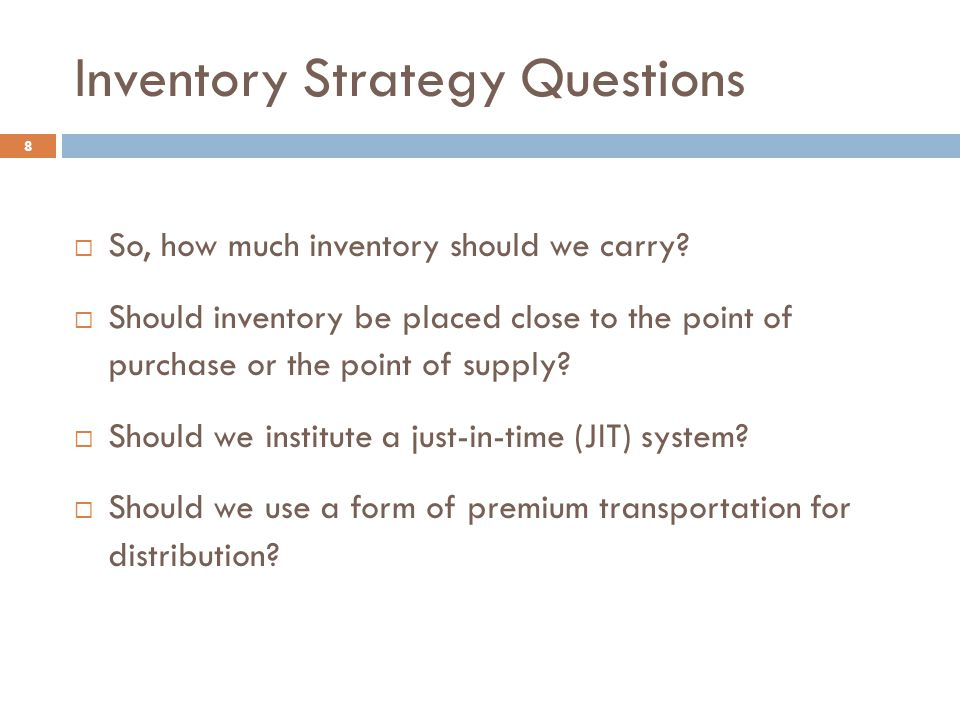 Inventory Strategy Questions 8  So, how much inventory should we carry.