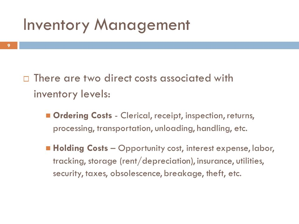 Inventory Management 10  The goal is to minimize the total cost of inventory given a desired level of customer service.