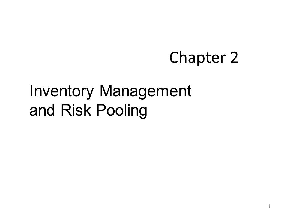 Chapter 2 Inventory Management and Risk Pooling 1