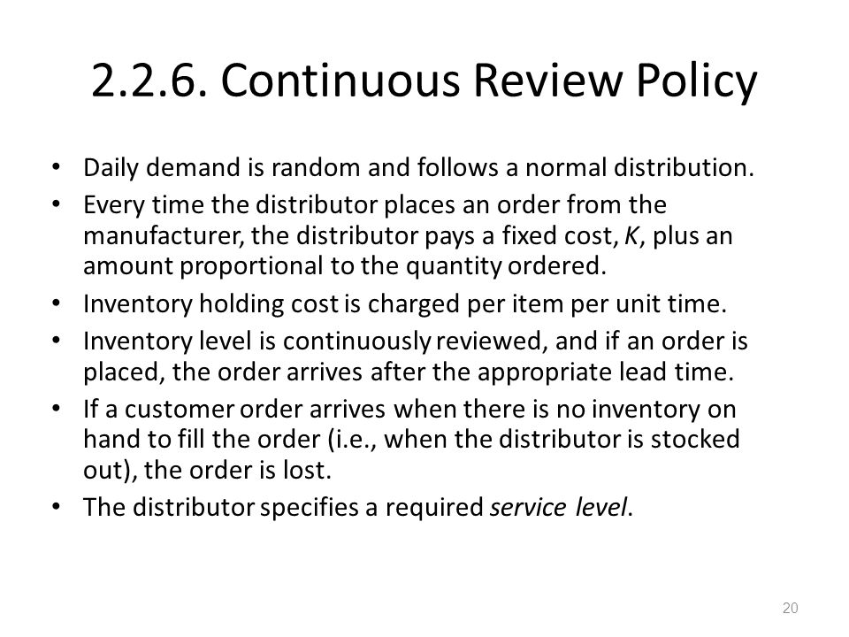 2.2.6. Continuous Review Policy Daily demand is random and follows a normal distribution. Every time the distributor places an order from the manufact