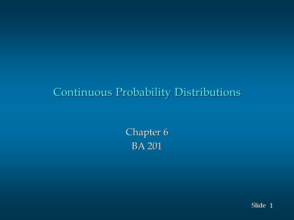 1 1 Slide Continuous Probability Distributions Chapter 6 BA 201