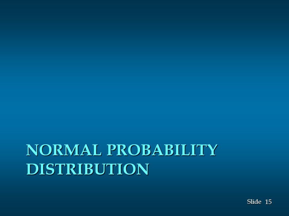 15 Slide NORMAL PROBABILITY DISTRIBUTION